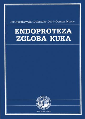 Naslovnica knjige <em>Endoproteza zgloba kuka,</em> autora I. Ruszkowskog, D. Orluća i O. Muftića, 1985., Medicinski fakultet Sveučilišta u Zagrebu